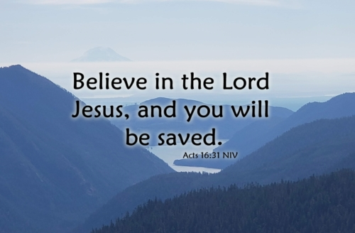 believe in the Lord Jesus Christ and you will be saved